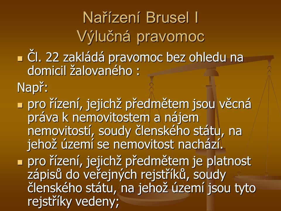 Nařízení Brusel I Výlučná pravomoc Čl. 22 zakládá pravomoc bez ohledu na domicil žalovaného : Čl. 22 zakládá pravomoc bez ohledu na domicil žalovaného