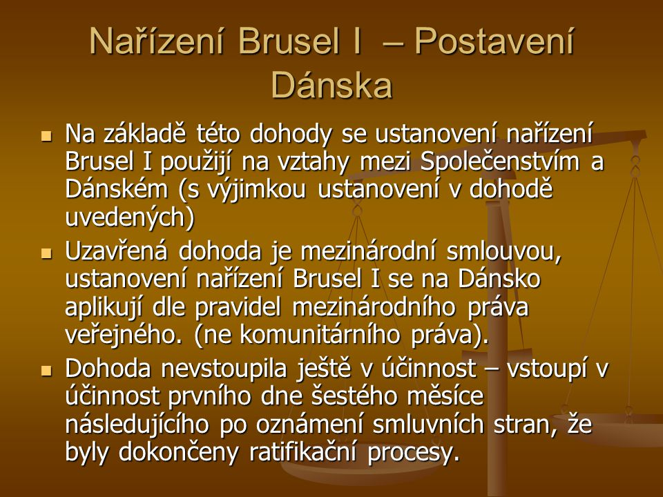 Nařízení Brusel I – Postavení Dánska Na základě této dohody se ustanovení nařízení Brusel I použijí na vztahy mezi Společenstvím a Dánském (s výjimkou