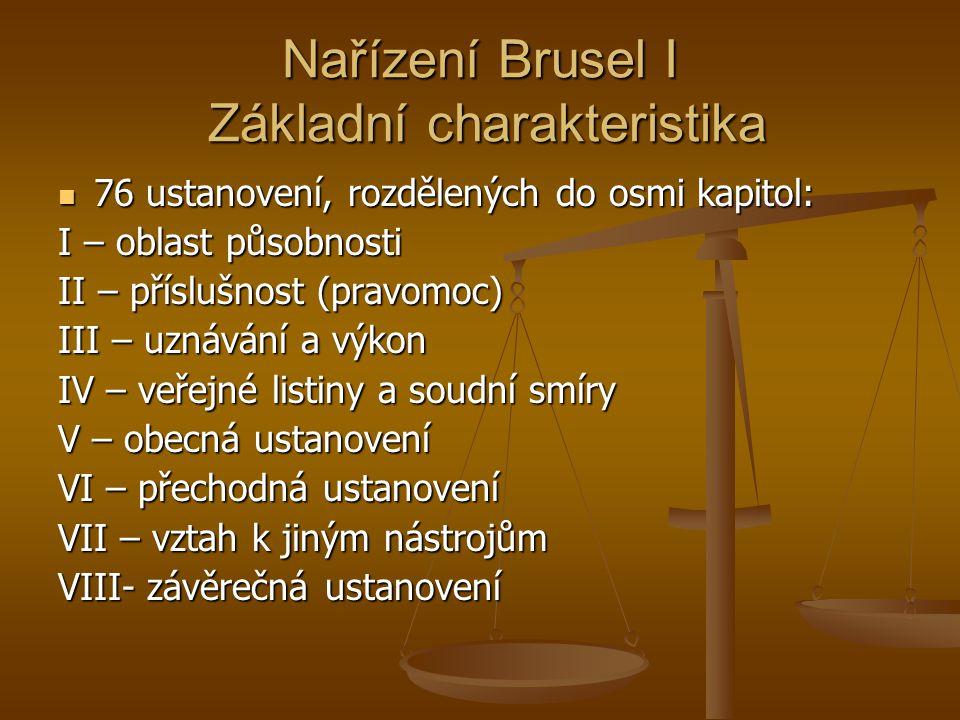 Nařízení Brusel I Základní charakteristika 76 ustanovení, rozdělených do osmi kapitol: 76 ustanovení, rozdělených do osmi kapitol: I – oblast působnos