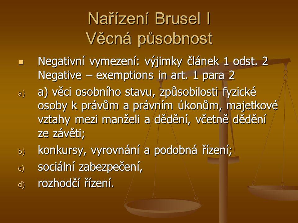 Nařízení Brusel I Věcná působnost Negativní vymezení: výjimky článek 1 odst. 2 Negative – exemptions in art. 1 para 2 Negativní vymezení: výjimky člán