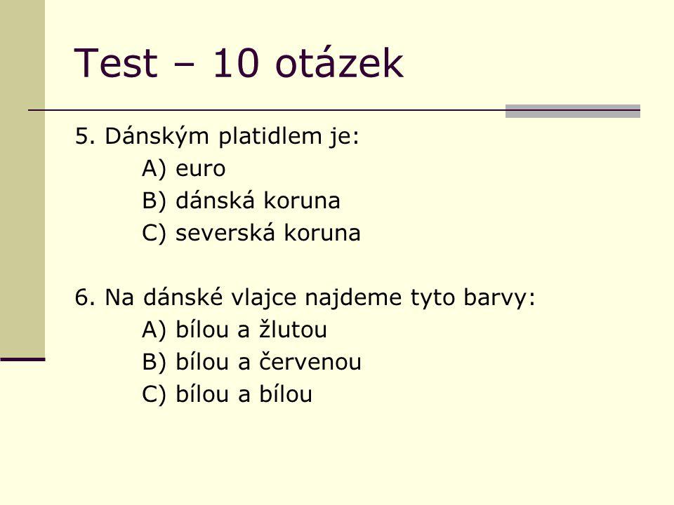 Test – 10 otázek 5. Dánským platidlem je: A) euro B) dánská koruna C) severská koruna 6.