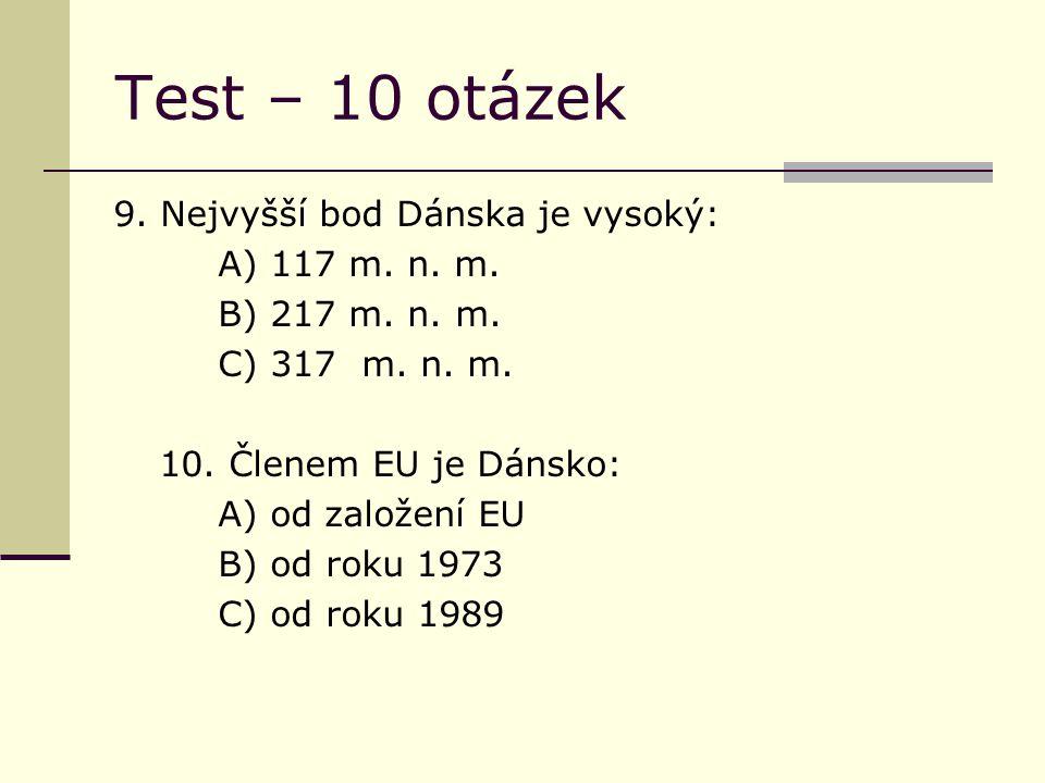 Test – 10 otázek 9. Nejvyšší bod Dánska je vysoký: A) 117 m.