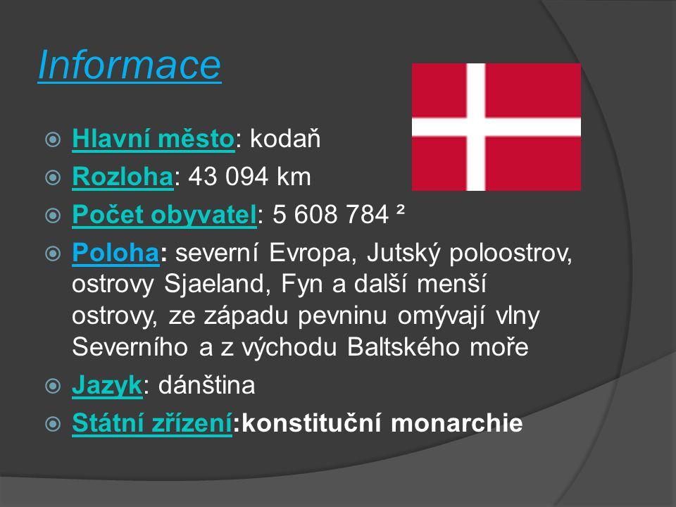 Informace  Hlavní město: kodaň koda Hlavní město  Rozloha: 43 094 km Rozloha  Počet obyvatel: 5 608 784 ² Počet obyvatel  Poloha: severní Evropa,