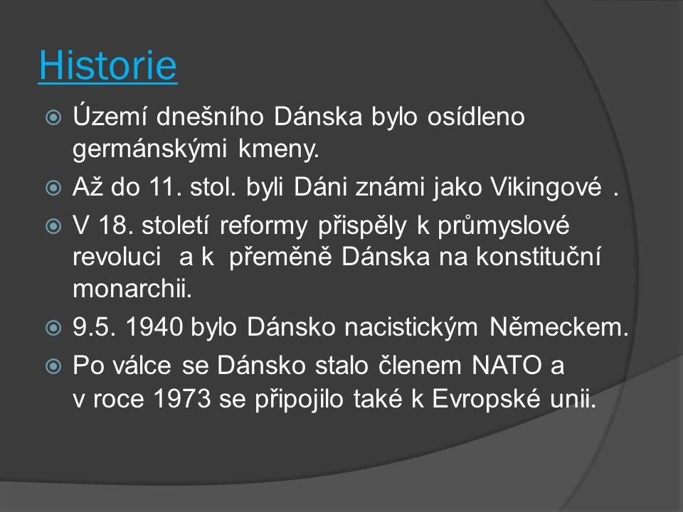 Historie  Území dnešního Dánska bylo osídleno germánskými kmeny.  Až do 11. stol. byli Dáni známi jako Vikingové.  V 18. století reformy přispěly k
