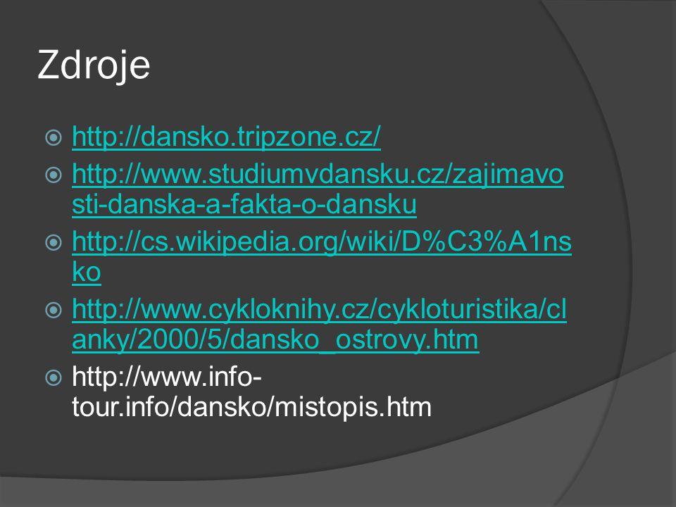 Zdroje  http://dansko.tripzone.cz/ http://dansko.tripzone.cz/  http://www.studiumvdansku.cz/zajimavo sti-danska-a-fakta-o-dansku http://www.studiumvdansku.cz/zajimavo sti-danska-a-fakta-o-dansku  http://cs.wikipedia.org/wiki/D%C3%A1ns ko http://cs.wikipedia.org/wiki/D%C3%A1ns ko  http://www.cykloknihy.cz/cykloturistika/cl anky/2000/5/dansko_ostrovy.htm http://www.cykloknihy.cz/cykloturistika/cl anky/2000/5/dansko_ostrovy.htm  http://www.info- tour.info/dansko/mistopis.htm
