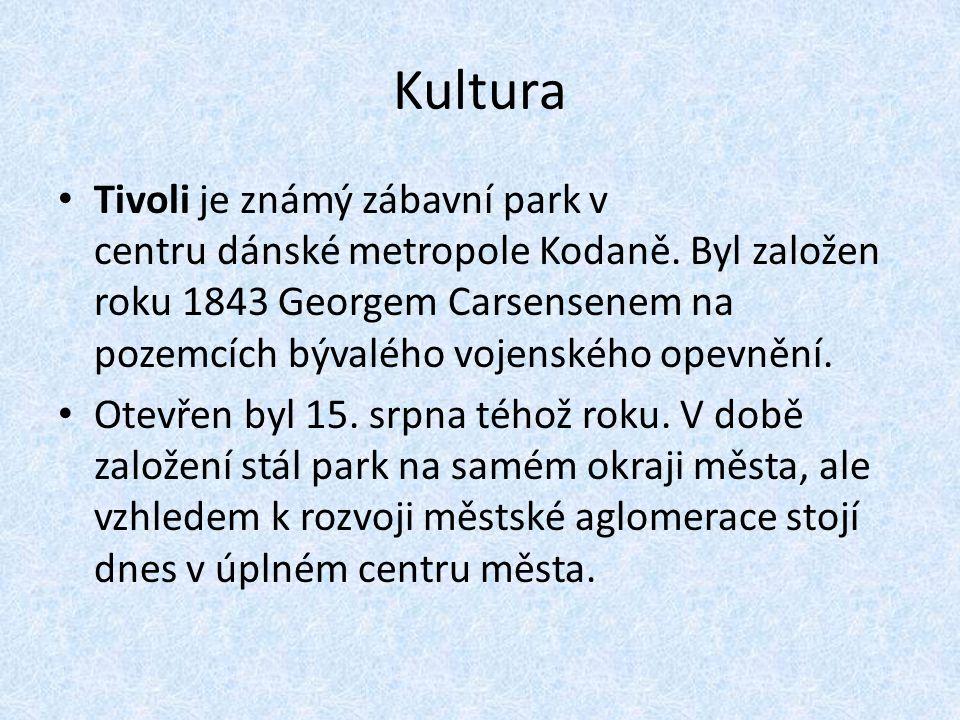 Kultura Tivoli je známý zábavní park v centru dánské metropole Kodaně. Byl založen roku 1843 Georgem Carsensenem na pozemcích bývalého vojenského opev