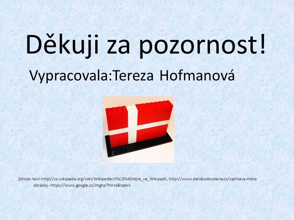Děkuji za pozornost! Vypracovala:Tereza Hofmanová Zdroje: text-http://cs.wikipedia.org/wiki/Wikipedie:V%C3%ADtejte_ve_Wikipedii, http://www.danskodovo