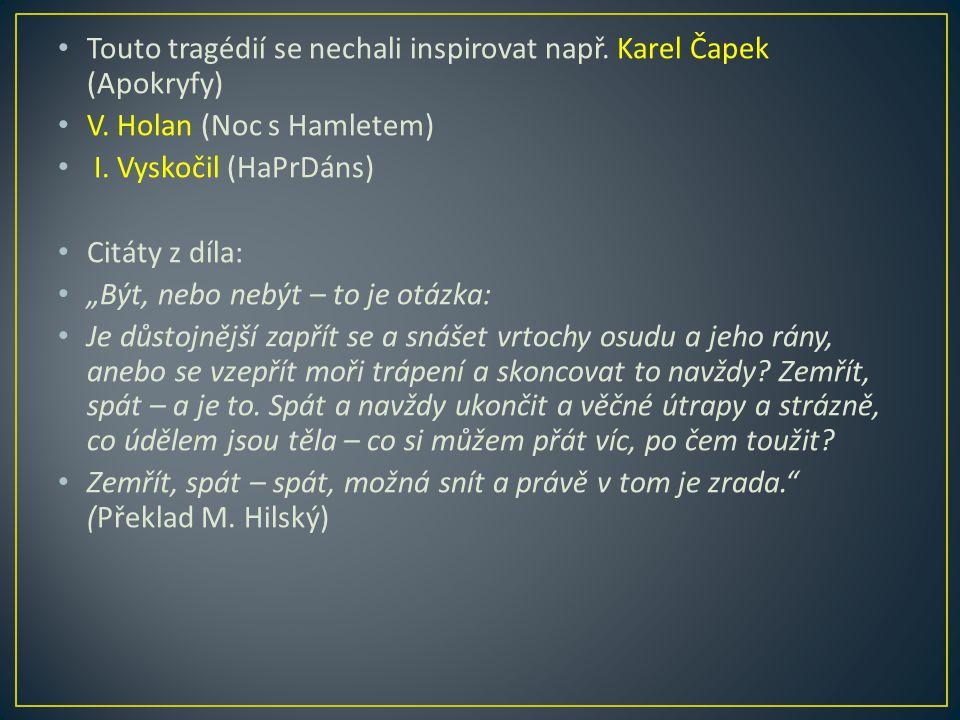 Touto tragédií se nechali inspirovat např.Karel Čapek (Apokryfy) V.