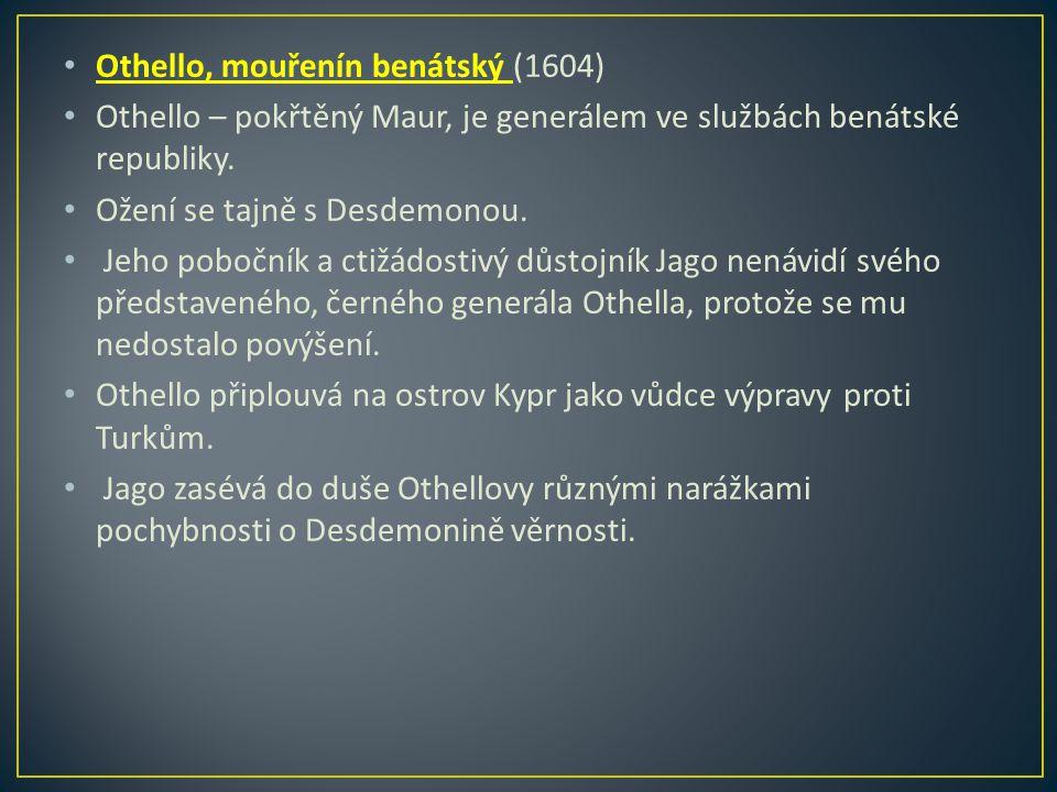 Othello, mouřenín benátský (1604) Othello – pokřtěný Maur, je generálem ve službách benátské republiky.