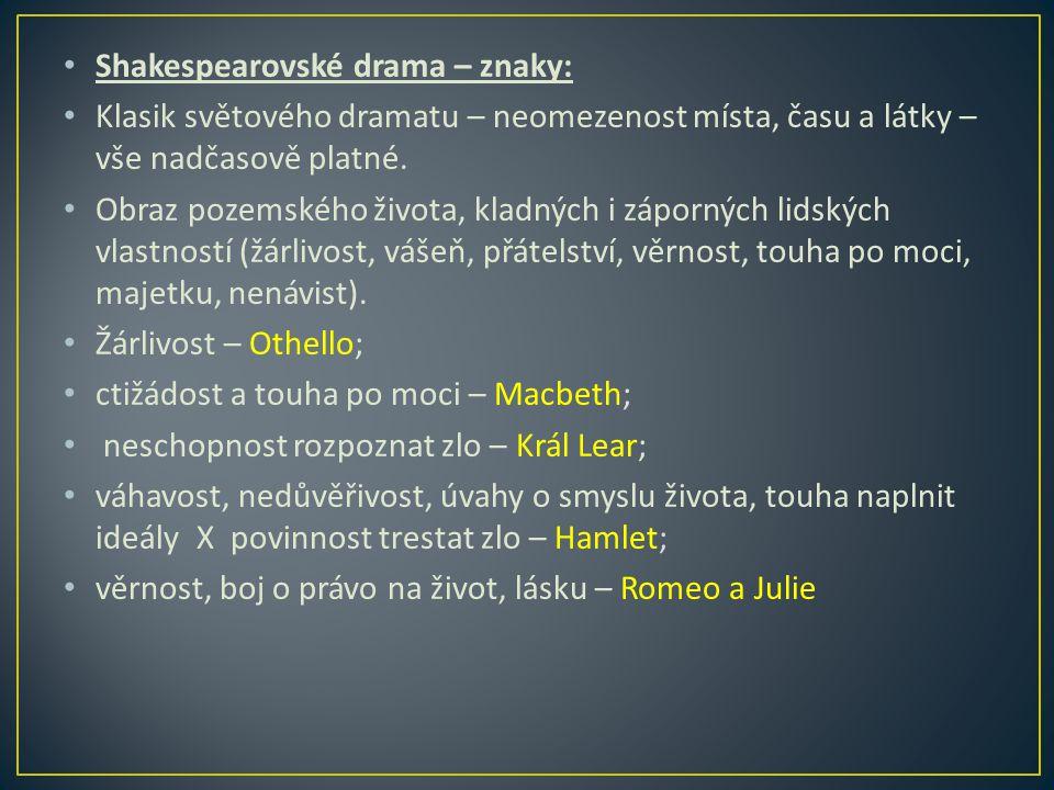 Shakespearovské drama – znaky: Klasik světového dramatu – neomezenost místa, času a látky – vše nadčasově platné.