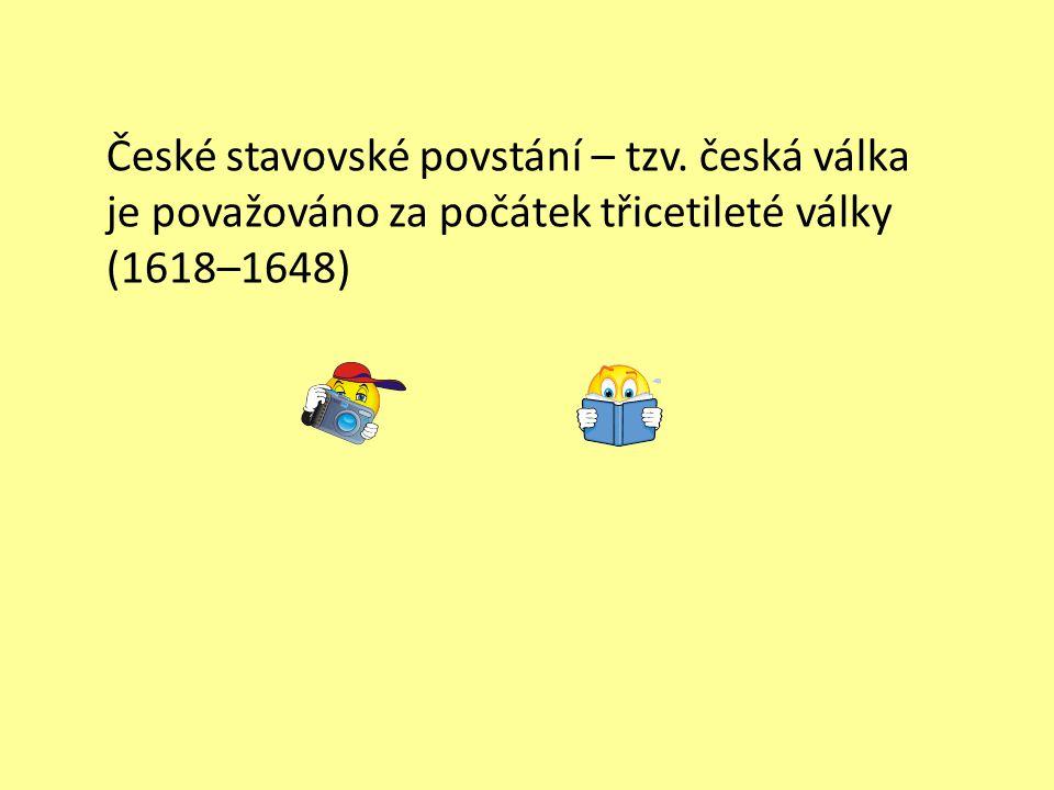 České stavovské povstání – tzv. česká válka je považováno za počátek třicetileté války (1618–1648)