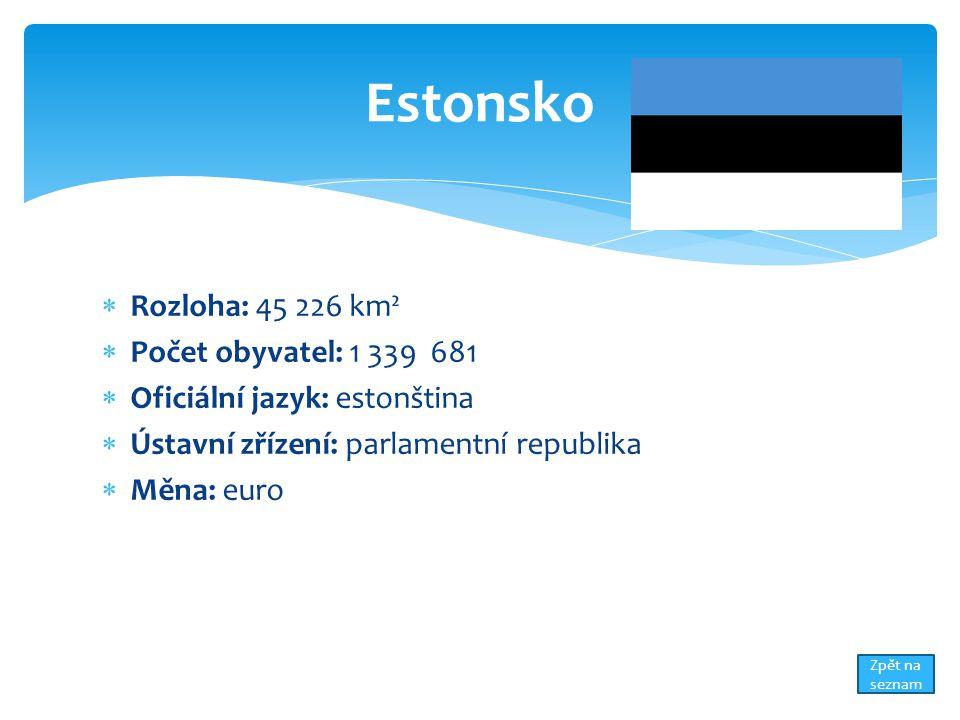  Rozloha: 45 226 km²  Počet obyvatel: 1 339 681  Oficiální jazyk: estonština  Ústavní zřízení: parlamentní republika  Měna: euro Estonsko Zpět na seznam