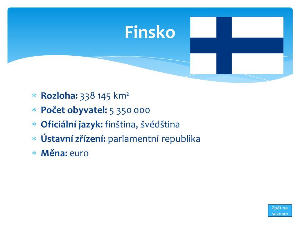  Rozloha: 338 145 km²  Počet obyvatel: 5 350 000  Oficiální jazyk: finština, švédština  Ústavní zřízení: parlamentní republika  Měna: euro Finsko Zpět na seznam