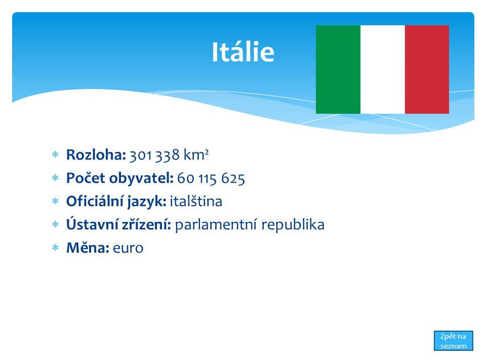  Rozloha: 301 338 km²  Počet obyvatel: 60 115 625  Oficiální jazyk: italština  Ústavní zřízení: parlamentní republika  Měna: euro Itálie Zpět na seznam
