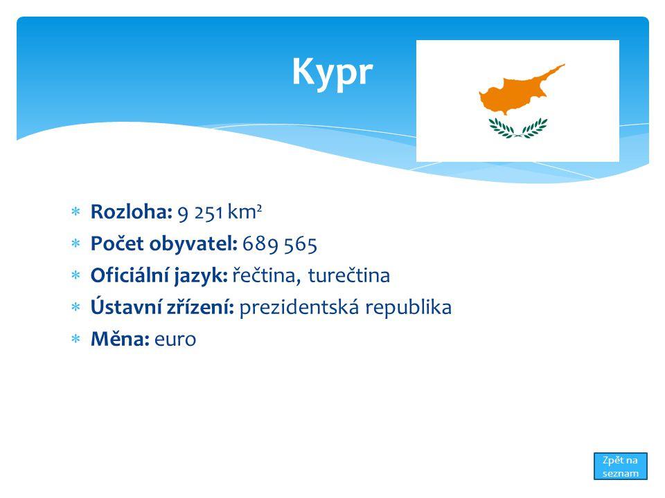 Rozloha: 9 251 km²  Počet obyvatel: 689 565  Oficiální jazyk: řečtina, turečtina  Ústavní zřízení: prezidentská republika  Měna: euro Kypr Zpět na seznam