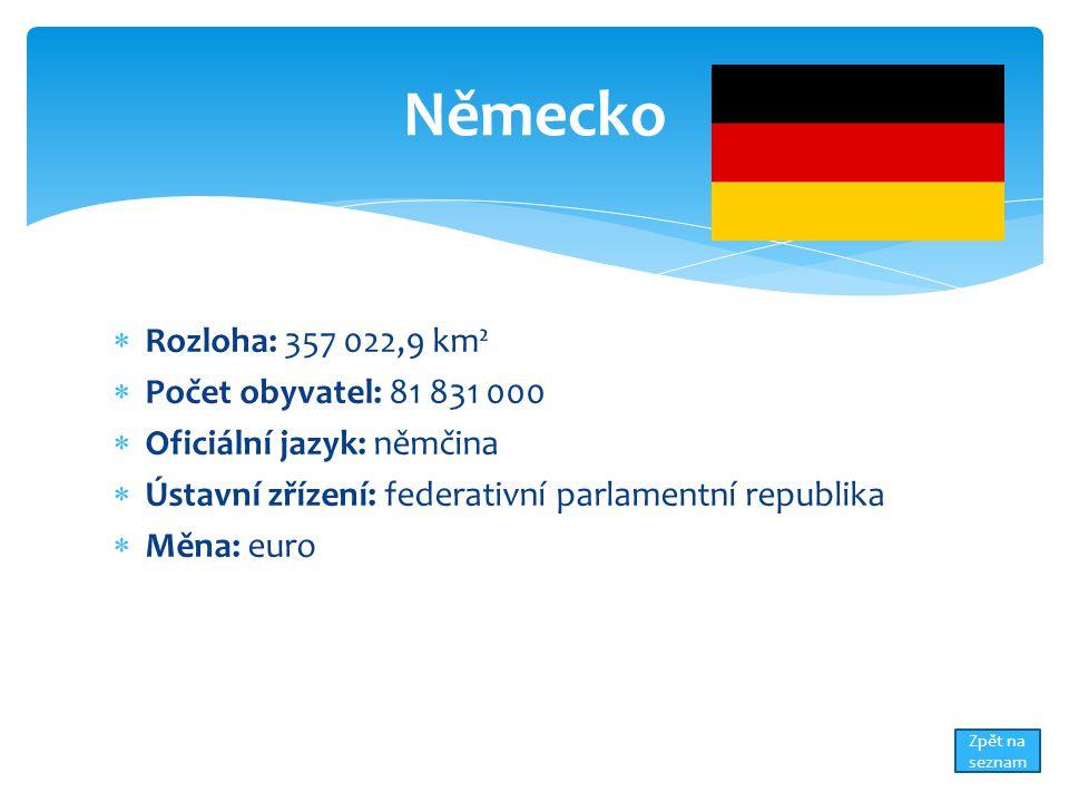  Rozloha: 357 022,9 km²  Počet obyvatel: 81 831 000  Oficiální jazyk: němčina  Ústavní zřízení: federativní parlamentní republika  Měna: euro Německo Zpět na seznam