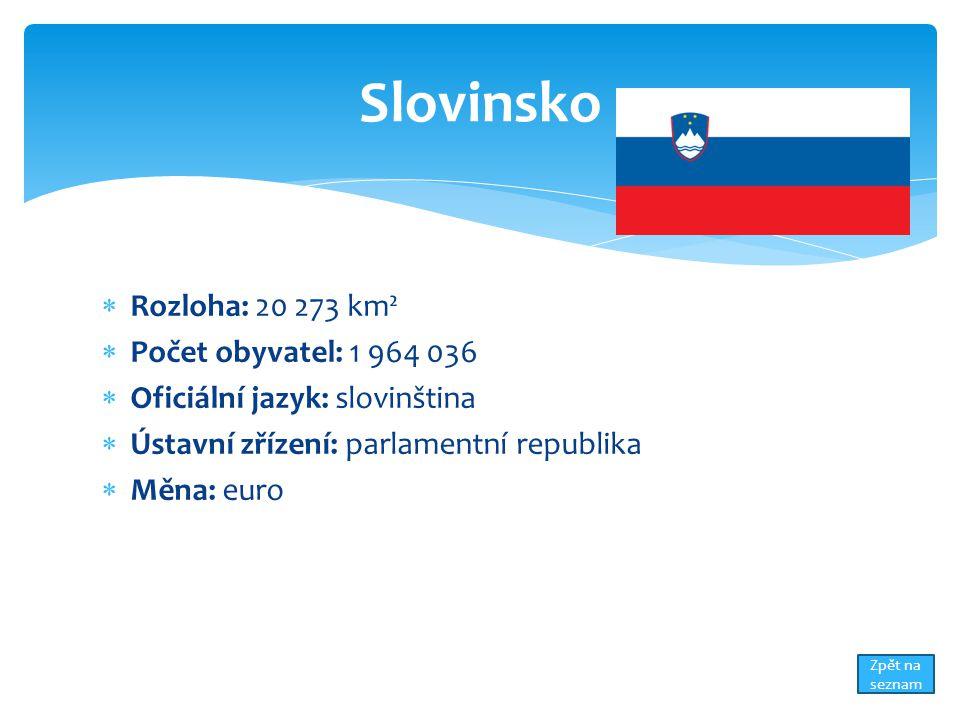  Rozloha: 20 273 km²  Počet obyvatel: 1 964 036  Oficiální jazyk: slovinština  Ústavní zřízení: parlamentní republika  Měna: euro Slovinsko Zpět na seznam