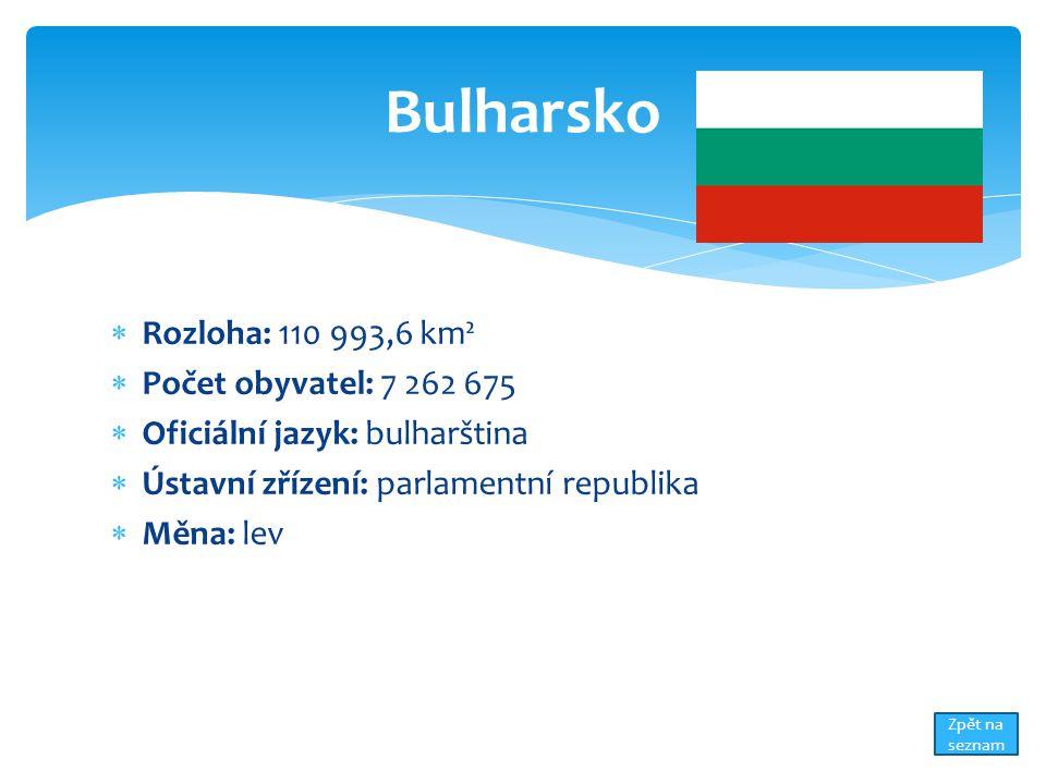  Rozloha: 110 993,6 km²  Počet obyvatel: 7 262 675  Oficiální jazyk: bulharština  Ústavní zřízení: parlamentní republika  Měna: lev Bulharsko Zpět na seznam