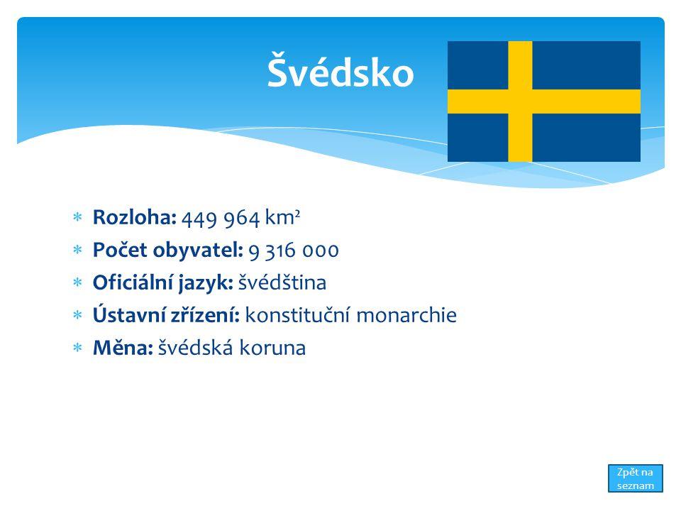  Rozloha: 449 964 km²  Počet obyvatel: 9 316 000  Oficiální jazyk: švédština  Ústavní zřízení: konstituční monarchie  Měna: švédská koruna Švédsko Zpět na seznam