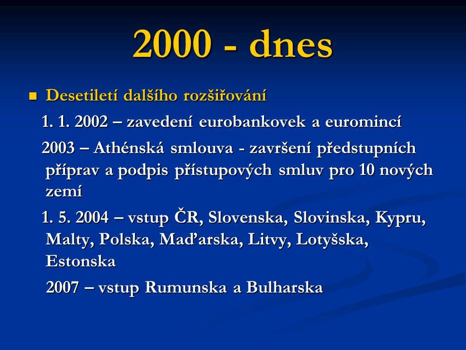 2000 - dnes Desetiletí dalšího rozšiřování Desetiletí dalšího rozšiřování 1. 1. 2002 – zavedení eurobankovek a euromincí 1. 1. 2002 – zavedení euroban