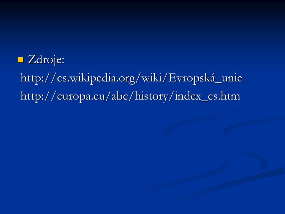 Zdroje: Zdroje: http://cs.wikipedia.org/wiki/Evropská_unie http://cs.wikipedia.org/wiki/Evropská_unie http://europa.eu/abc/history/index_cs.htm http://europa.eu/abc/history/index_cs.htm