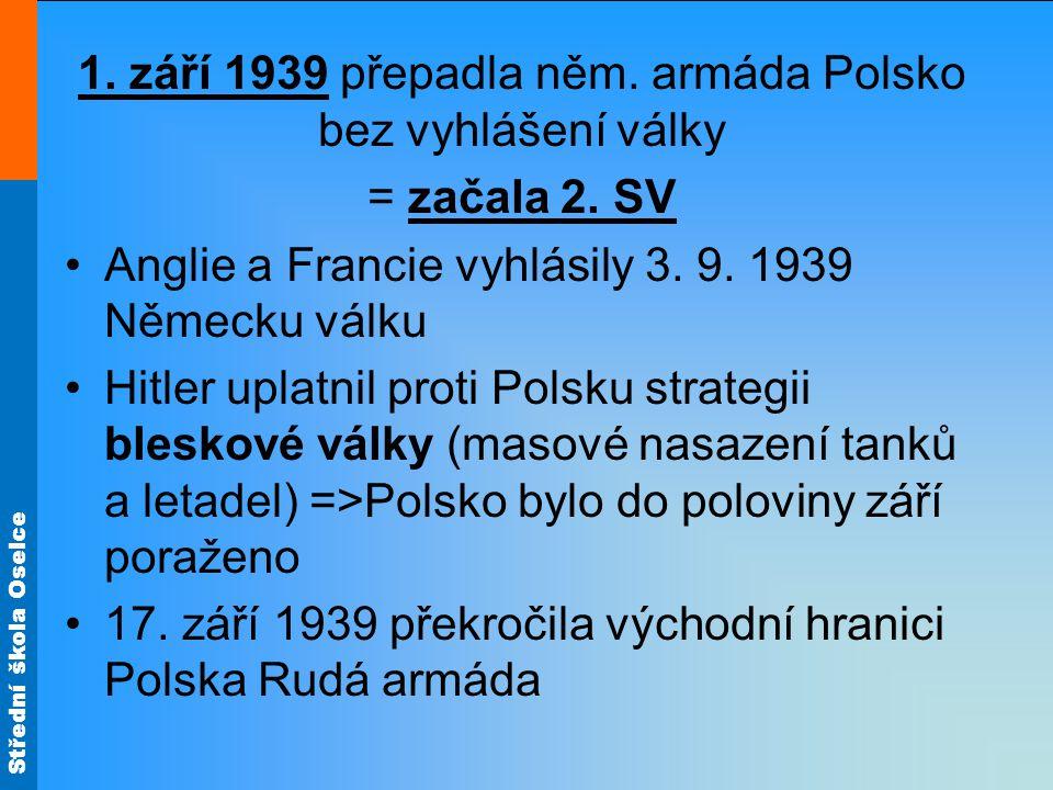 Střední škola Oselce až do jara 1940 byl klid = podivná válka Stalin mezitím donutil pobaltské státy k připojení k SSSR