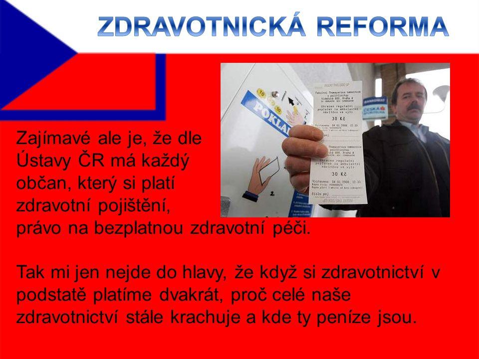 Zajímavé ale je, že dle Ústavy ČR má každý občan, který si platí zdravotní pojištění, právo na bezplatnou zdravotní péči.