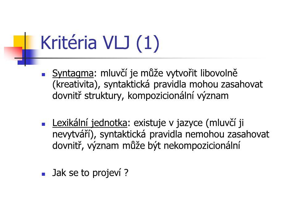 Kritéria VLJ (1) Syntagma: mluvčí je může vytvořit libovolně (kreativita), syntaktická pravidla mohou zasahovat dovnitř struktury, kompozicionální výz