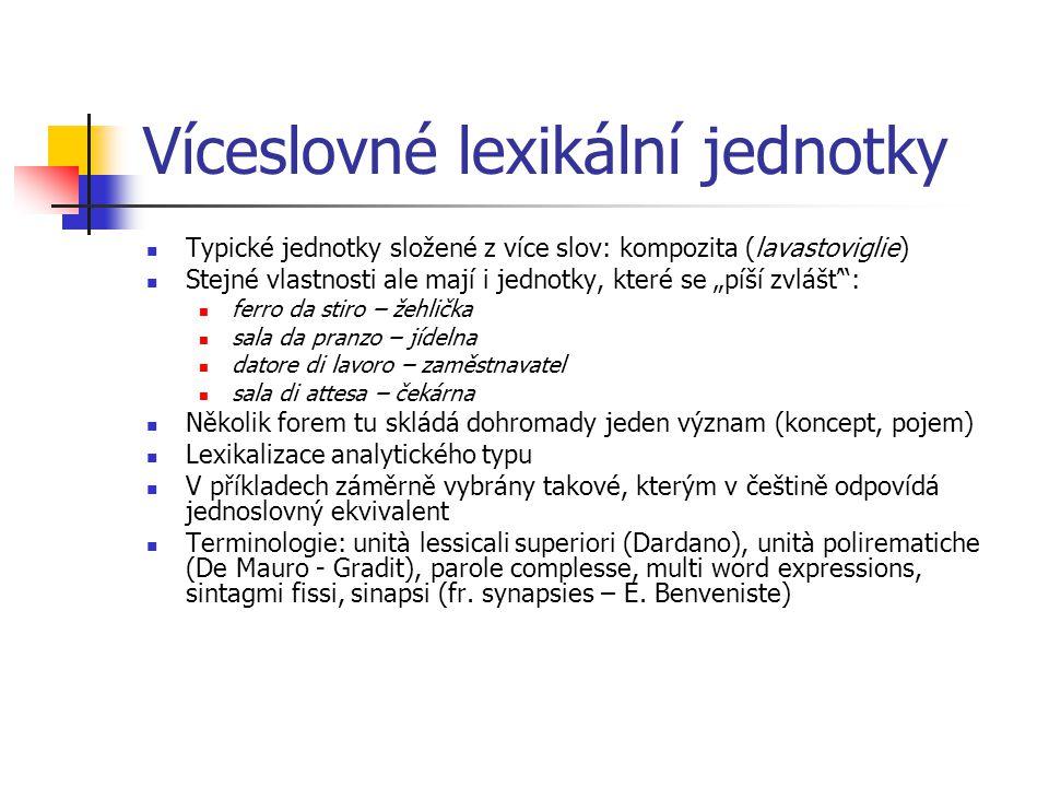 """Víceslovné lexikální jednotky Typické jednotky složené z více slov: kompozita (lavastoviglie) Stejné vlastnosti ale mají i jednotky, které se """"píší zv"""