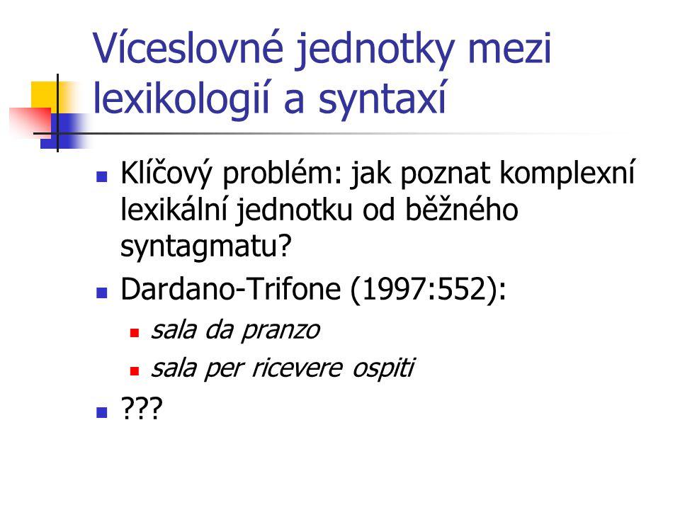 Kritéria VLJ (1) Syntagma: mluvčí je může vytvořit libovolně (kreativita), syntaktická pravidla mohou zasahovat dovnitř struktury, kompozicionální význam Lexikální jednotka: existuje v jazyce (mluvčí ji nevytváří), syntaktická pravidla nemohou zasahovat dovnitř, význam může být nekompozicionální Jak se to projeví ?