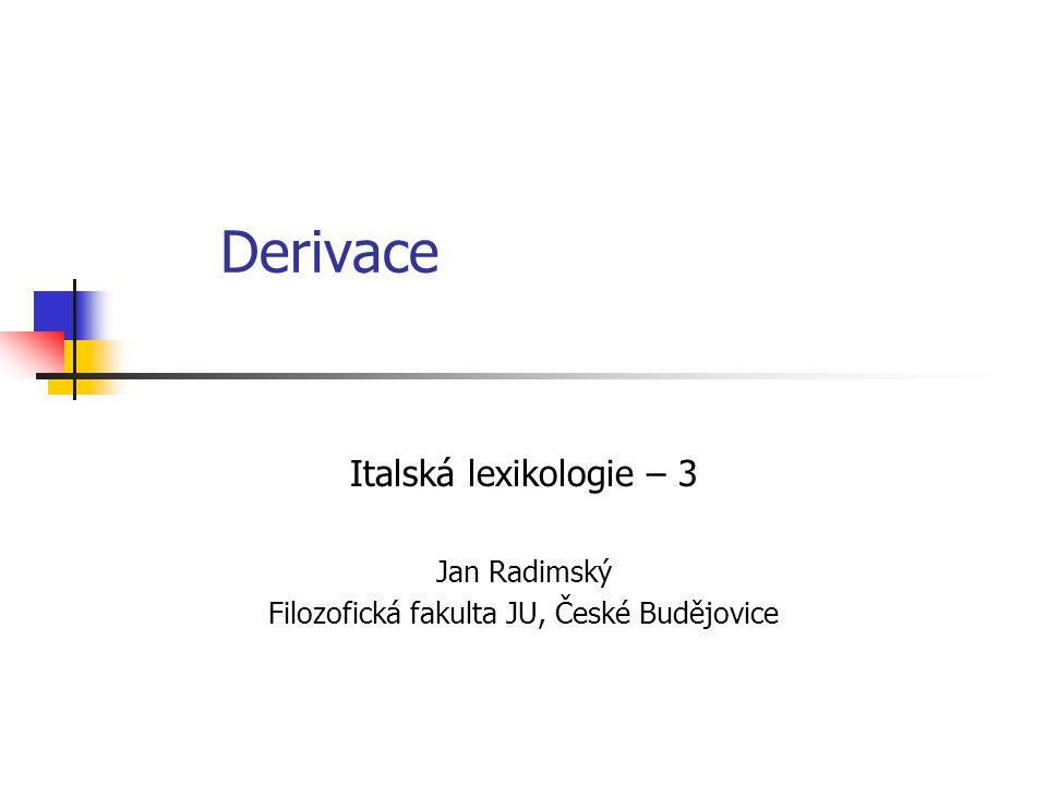Derivace Italská lexikologie – 3 Jan Radimský Filozofická fakulta JU, České Budějovice