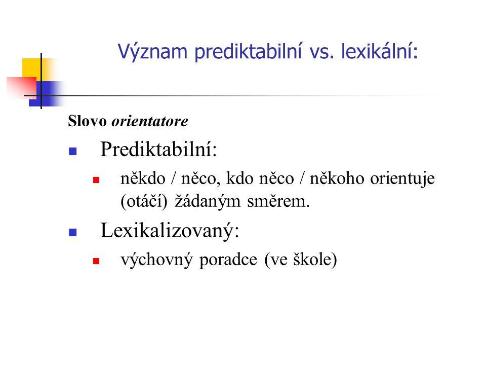 Význam prediktabilní vs. lexikální: Slovo orientatore Prediktabilní: někdo / něco, kdo něco / někoho orientuje (otáčí) žádaným směrem. Lexikalizovaný: