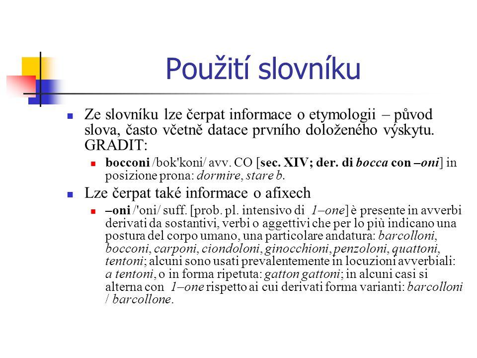 Použití slovníku Ze slovníku lze čerpat informace o etymologii – původ slova, často včetně datace prvního doloženého výskytu. GRADIT: bocconi /bok'kon