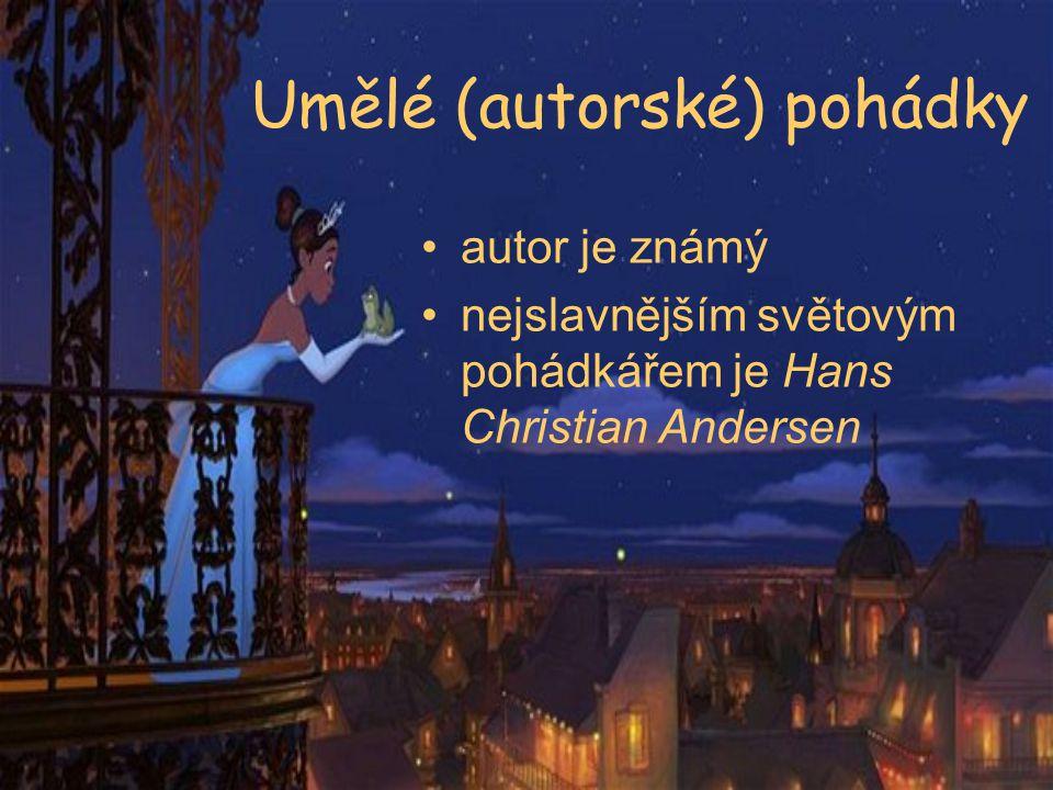 Umělé (autorské) pohádky autor je známý nejslavnějším světovým pohádkářem je Hans Christian Andersen