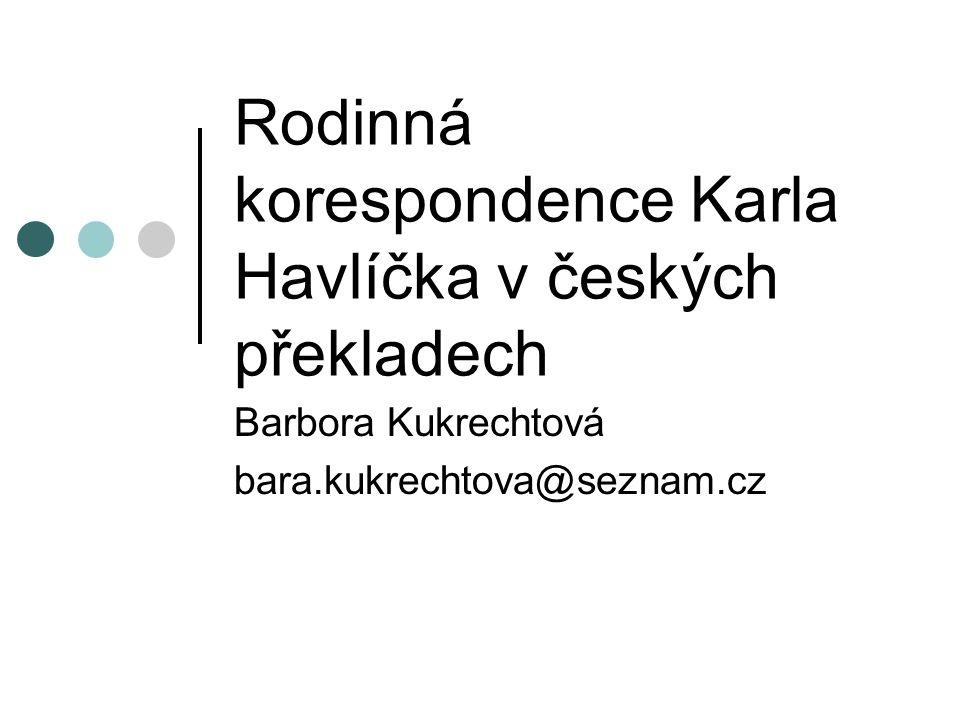 Havlíčkova korespondence od 2012 příprava edice v rámci grantového projektu Korespondence Karla Havlíčka (406/12/0691) přes 1000 dopisů: česky, německy, polsky a rusky + francouzsky, ukrajinsky, slovinsky, srbochorvatsky, latinsky a lužickosrbsky nutné překlady do ČJ