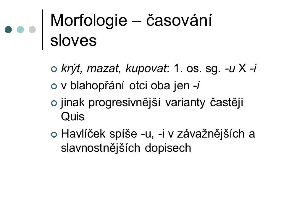 Morfologie – časování sloves krýt, mazat, kupovat: 1. os. sg. -u X -i v blahopřání otci oba jen -i jinak progresivnější varianty častěji Quis Havlíček