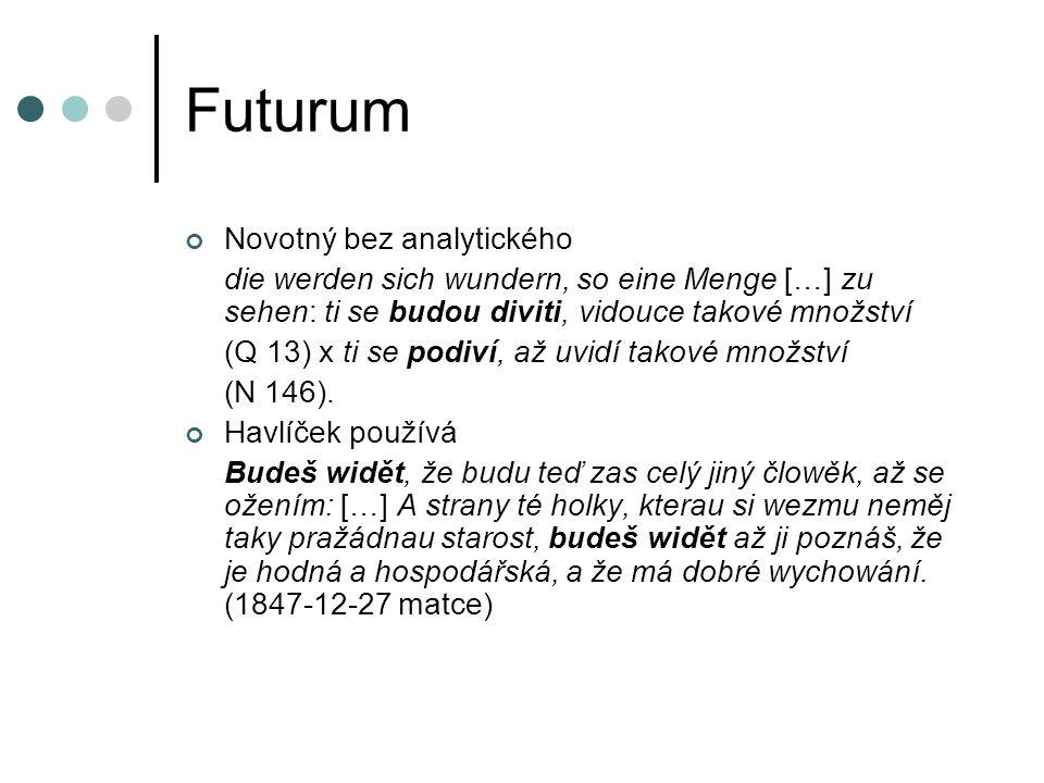 Futurum Novotný bez analytického die werden sich wundern, so eine Menge […] zu sehen: ti se budou diviti, vidouce takové množství (Q 13) x ti se podiví, až uvidí takové množství (N 146).