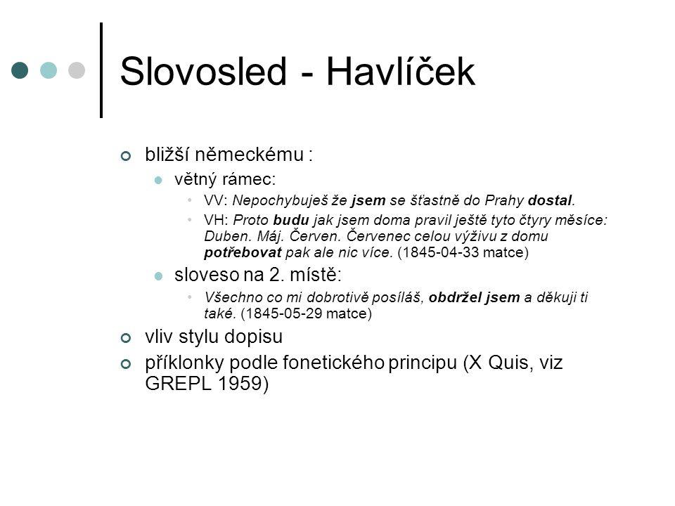Slovosled - Havlíček bližší německému : větný rámec: VV: Nepochybuješ že jsem se šťastně do Prahy dostal.