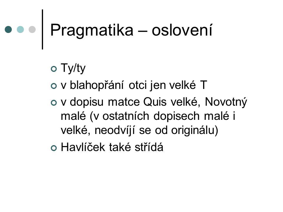 Pragmatika – oslovení Ty/ty v blahopřání otci jen velké T v dopisu matce Quis velké, Novotný malé (v ostatních dopisech malé i velké, neodvíjí se od o