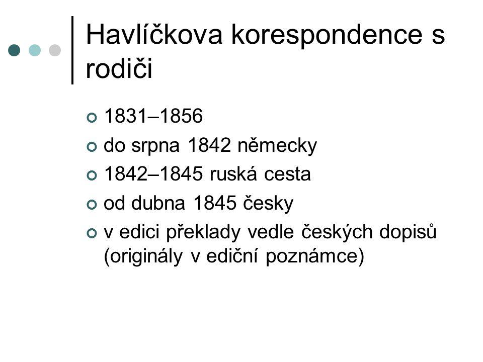 Havlíčkova korespondence s rodiči 1831–1856 do srpna 1842 německy 1842–1845 ruská cesta od dubna 1845 česky v edici překlady vedle českých dopisů (originály v ediční poznámce)
