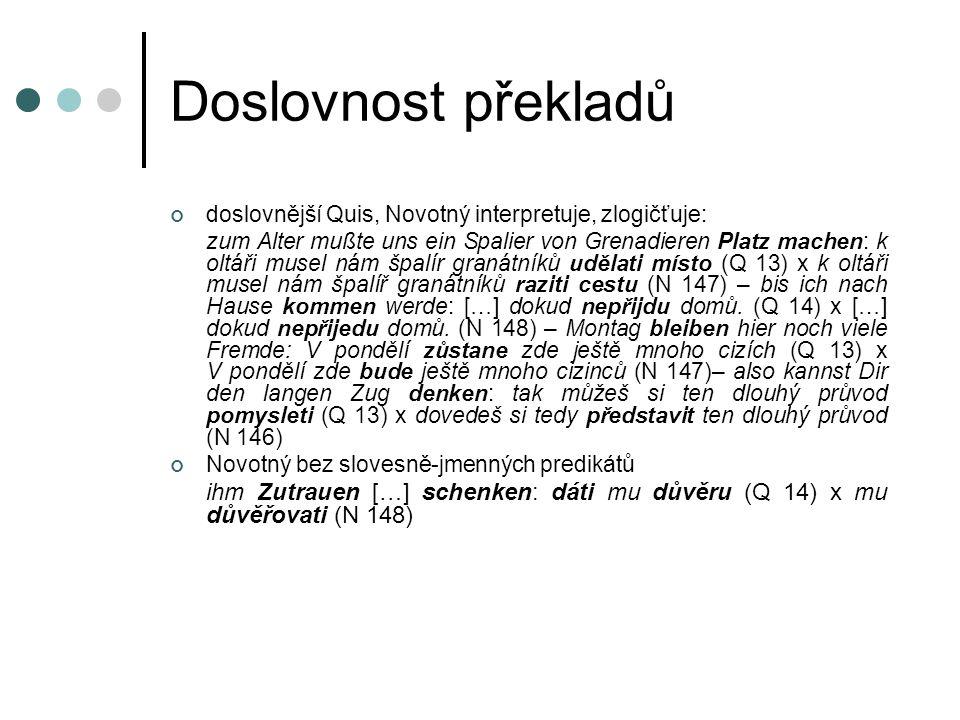 Doslovnost překladů doslovnější Quis, Novotný interpretuje, zlogičťuje: zum Alter mußte uns ein Spalier von Grenadieren Platz machen: k oltáři musel n