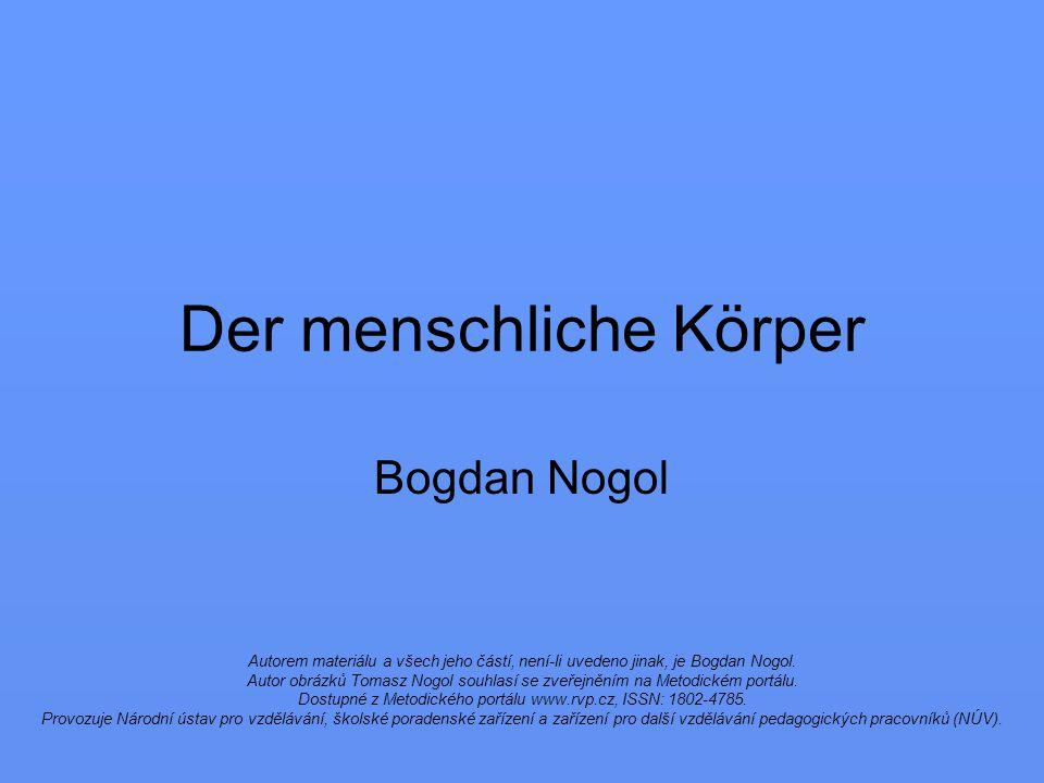 Der menschliche Körper Bogdan Nogol Autorem materiálu a všech jeho částí, není-li uvedeno jinak, je Bogdan Nogol. Autor obrázků Tomasz Nogol souhlasí