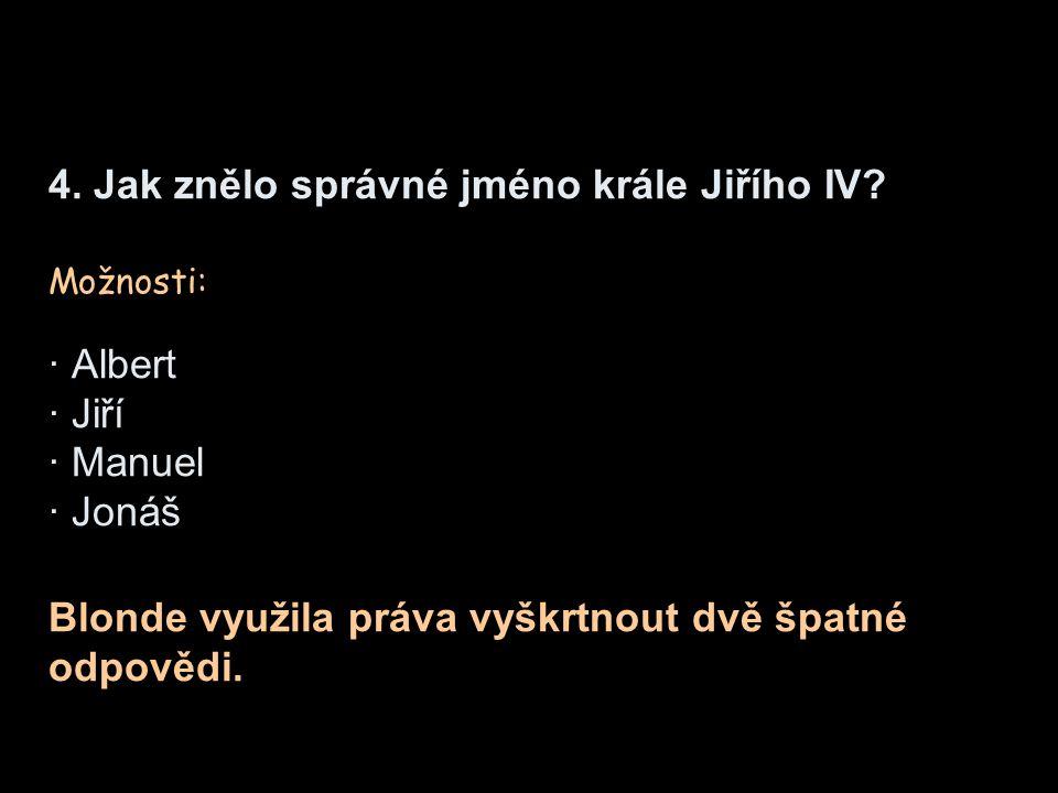 4. Jak znělo správné jméno krále Jiřího IV.