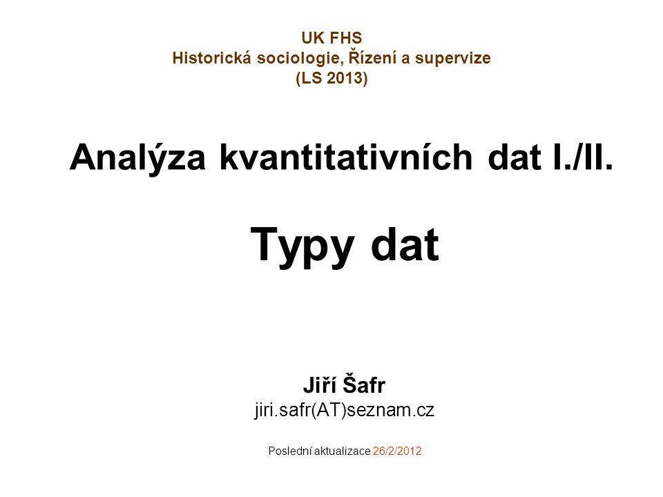 """2 Typy dat, která můžeme analyzovat 2-way individuální """"mikro data: Případy x proměnné na individuální úrovni, někdy označovaná také jako """"SPSS data ."""