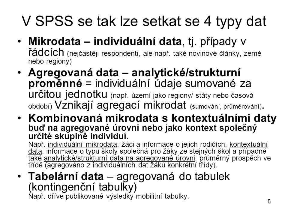 5 V SPSS se tak lze setkat se 4 typy dat Mikrodata – individuální data, tj.