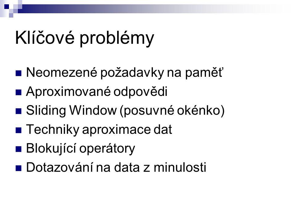 Klíčové problémy Neomezené požadavky na paměť Aproximované odpovědi Sliding Window (posuvné okénko) Techniky aproximace dat Blokující operátory Dotazo