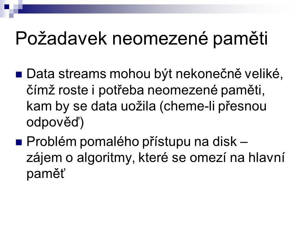 Požadavek neomezené paměti Data streams mohou být nekonečně veliké, čímž roste i potřeba neomezené paměti, kam by se data uožila (cheme-li přesnou odp