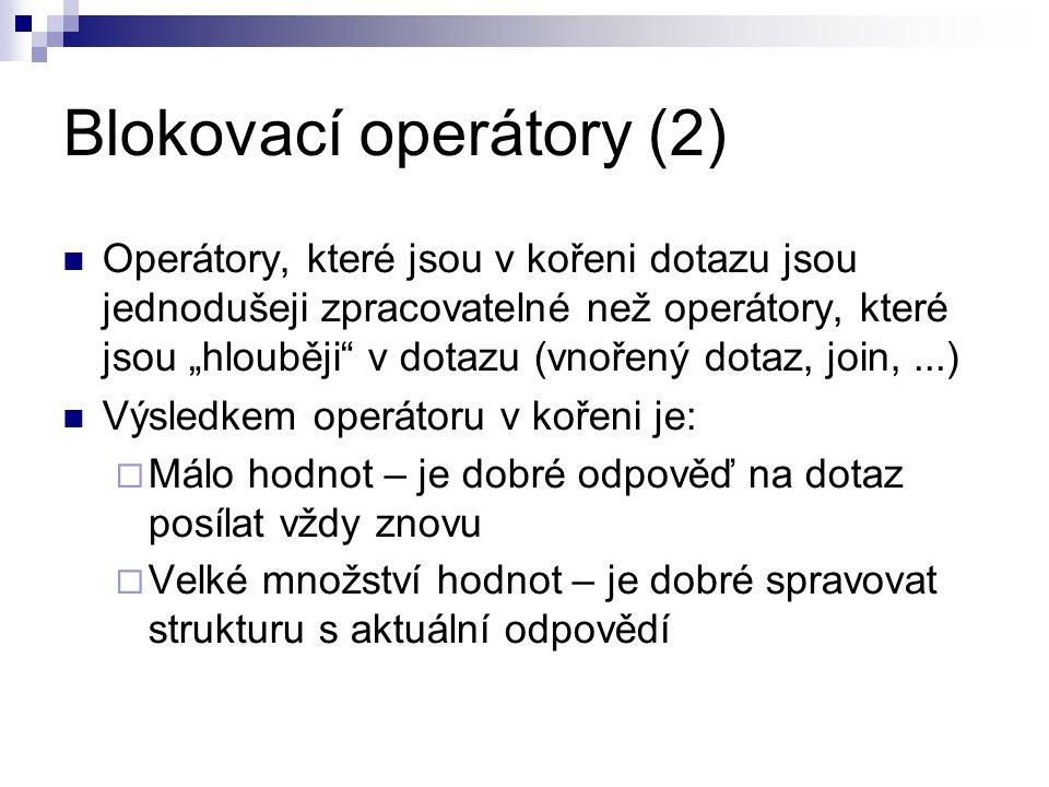 """Blokovací operátory (2) Operátory, které jsou v kořeni dotazu jsou jednodušeji zpracovatelné než operátory, které jsou """"hlouběji"""" v dotazu (vnořený do"""
