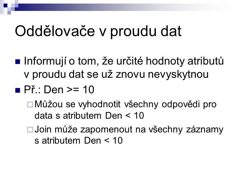 Oddělovače v proudu dat Informují o tom, že určité hodnoty atributů v proudu dat se už znovu nevyskytnou Př.: Den >= 10  Můžou se vyhodnotit všechny