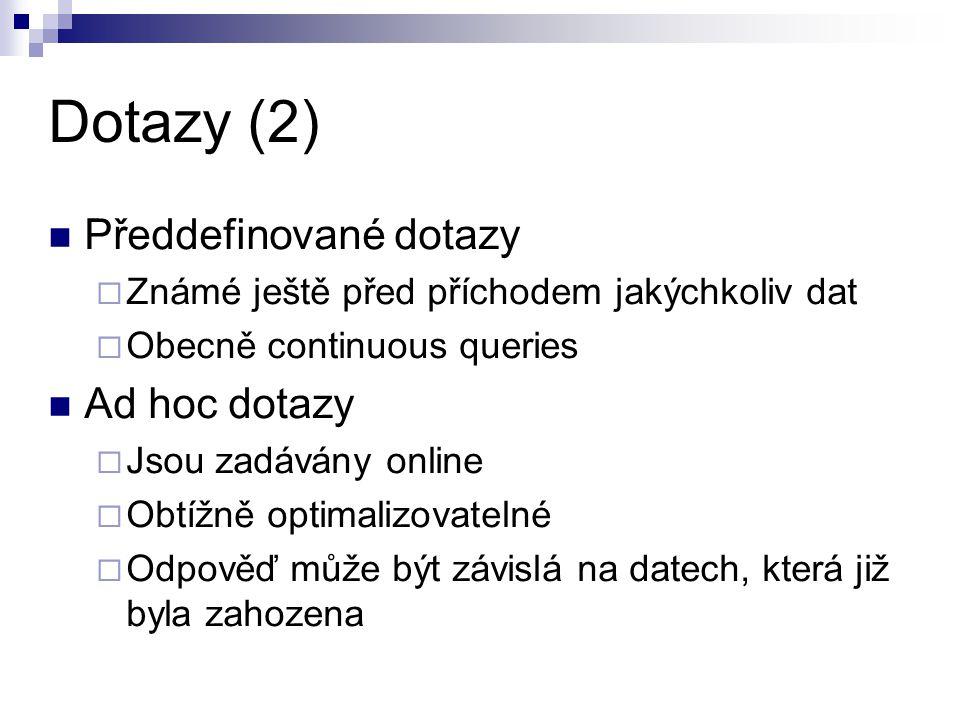 Dotazy (2) Předdefinované dotazy  Známé ještě před příchodem jakýchkoliv dat  Obecně continuous queries Ad hoc dotazy  Jsou zadávány online  Obtíž